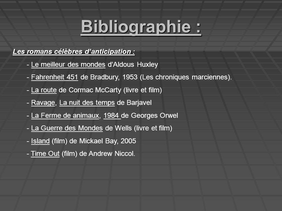 Bibliographie : Les romans célèbres danticipation : - Le meilleur des mondes dAldous Huxley - Fahrenheit 451 de Bradbury, 1953 (Les chroniques marciennes).