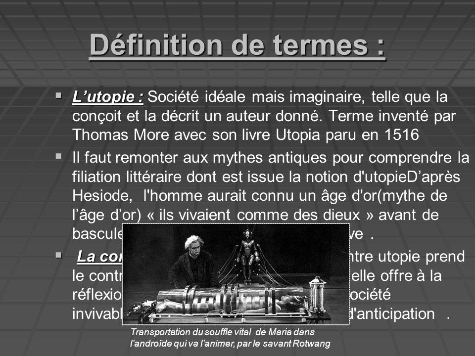Définition de termes : Lutopie : Lutopie : Société idéale mais imaginaire, telle que la conçoit et la décrit un auteur donné.