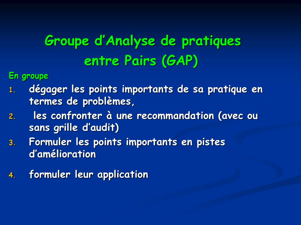 Groupe dAnalyse de pratiques Groupe dAnalyse de pratiques entre Pairs (GAP) En groupe 1. dégager les points importants de sa pratique en termes de pro