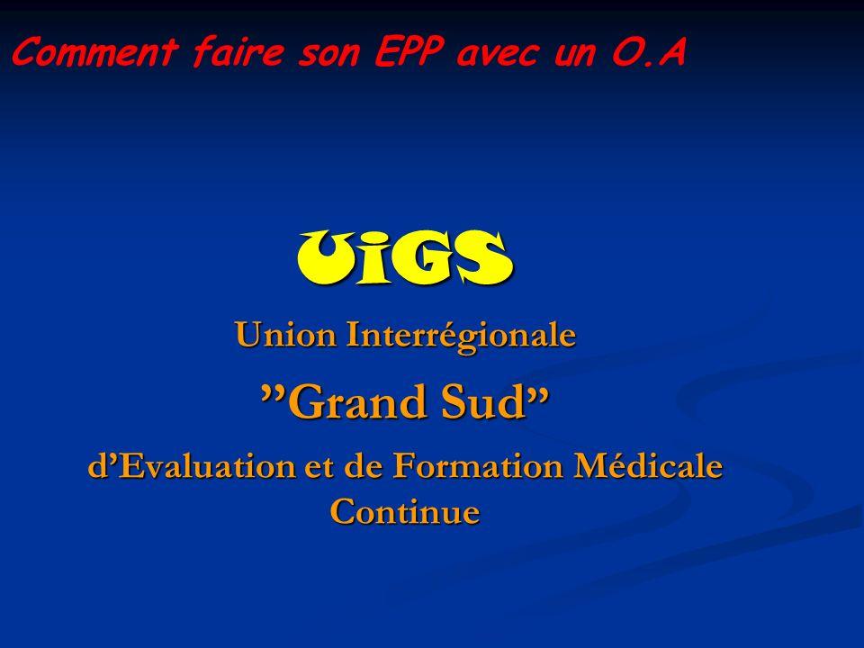 UiGS Union Interrégionale Grand Sud Grand Sud dEvaluation et de Formation Médicale Continue Comment faire son EPP avec un O.A