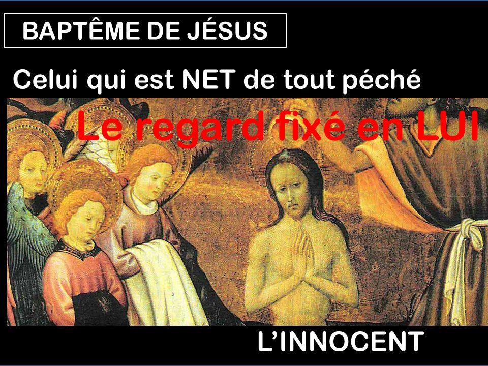 BAPTÊME DE JÉSUS Le FILS Le BIEN-AIMÉ Le regard fixé en Jésus La VOIX