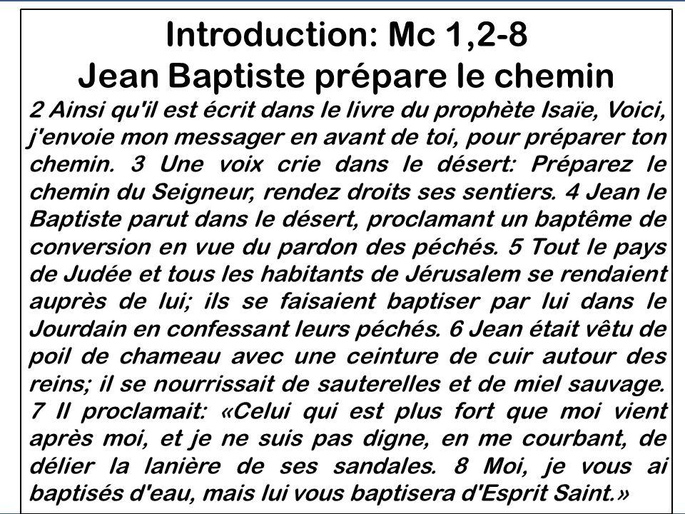 Introduction Mc 1,2-13: - Jean Baptiste prépare le chemin - Le Père lappelle Fils - Il est tenté par Satan 1e PARTIE DE LÉVANGILE Mc 1, 2 à 8,26