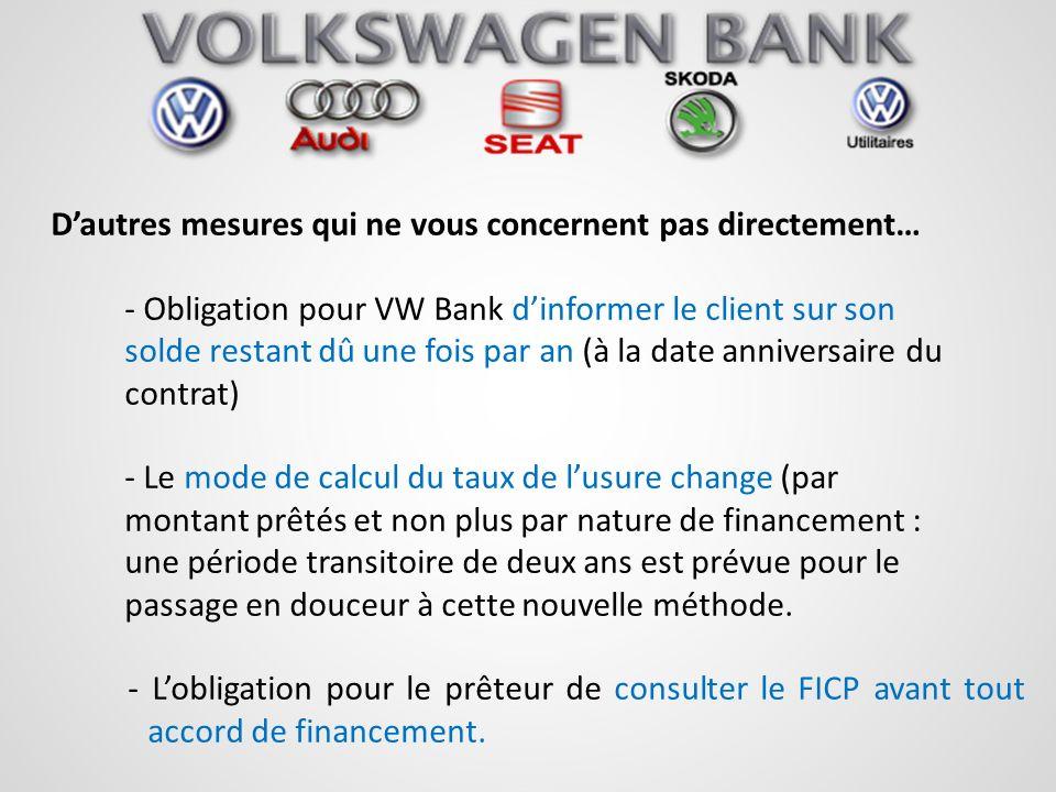 Dautres mesures qui ne vous concernent pas directement… - Obligation pour VW Bank dinformer le client sur son solde restant dû une fois par an (à la d