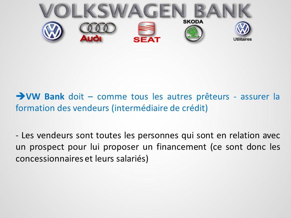 VW Bank doit – comme tous les autres prêteurs - assurer la formation des vendeurs (intermédiaire de crédit) - Les vendeurs sont toutes les personnes q