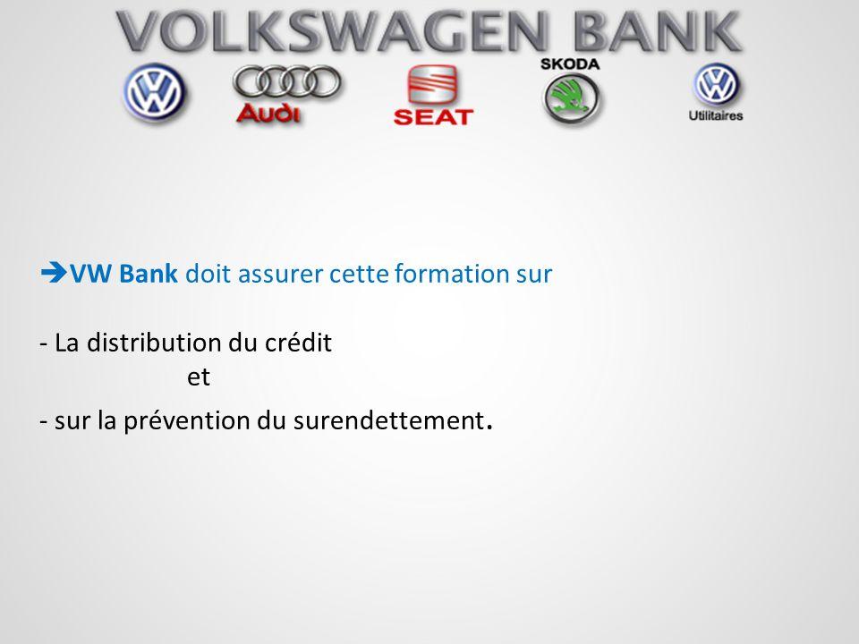 VW Bank doit assurer cette formation sur - La distribution du crédit et - sur la prévention du surendettement.