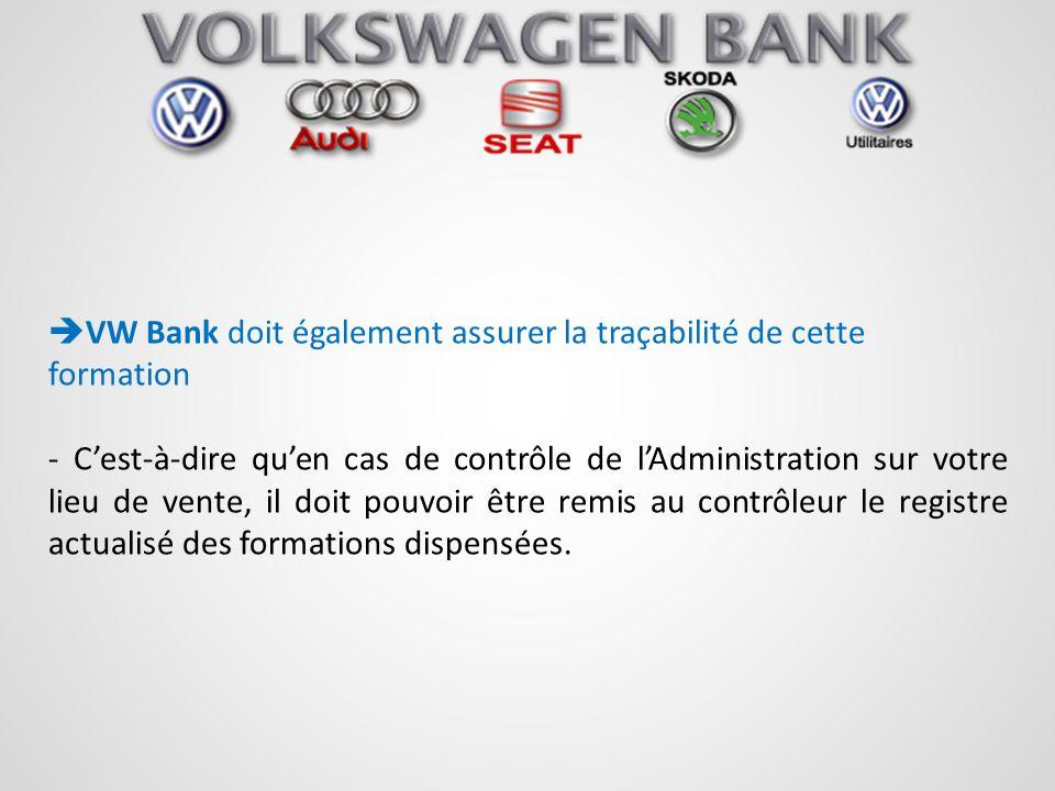 VW Bank doit également assurer la traçabilité de cette formation - Cest-à-dire quen cas de contrôle de lAdministration sur votre lieu de vente, il doi