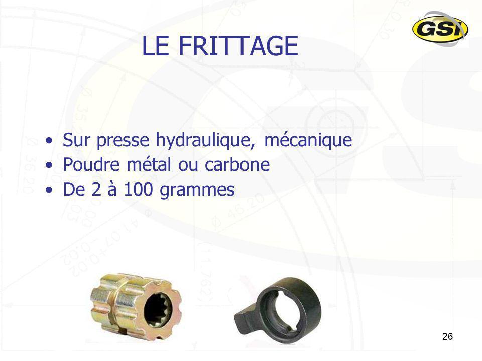 26 LE FRITTAGE Sur presse hydraulique, mécanique Poudre métal ou carbone De 2 à 100 grammes
