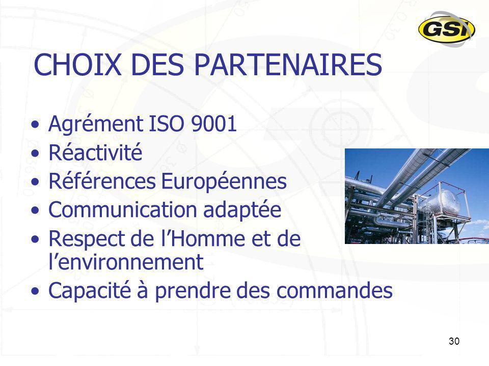 30 CHOIX DES PARTENAIRES Agrément ISO 9001 Réactivité Références Européennes Communication adaptée Respect de lHomme et de lenvironnement Capacité à p