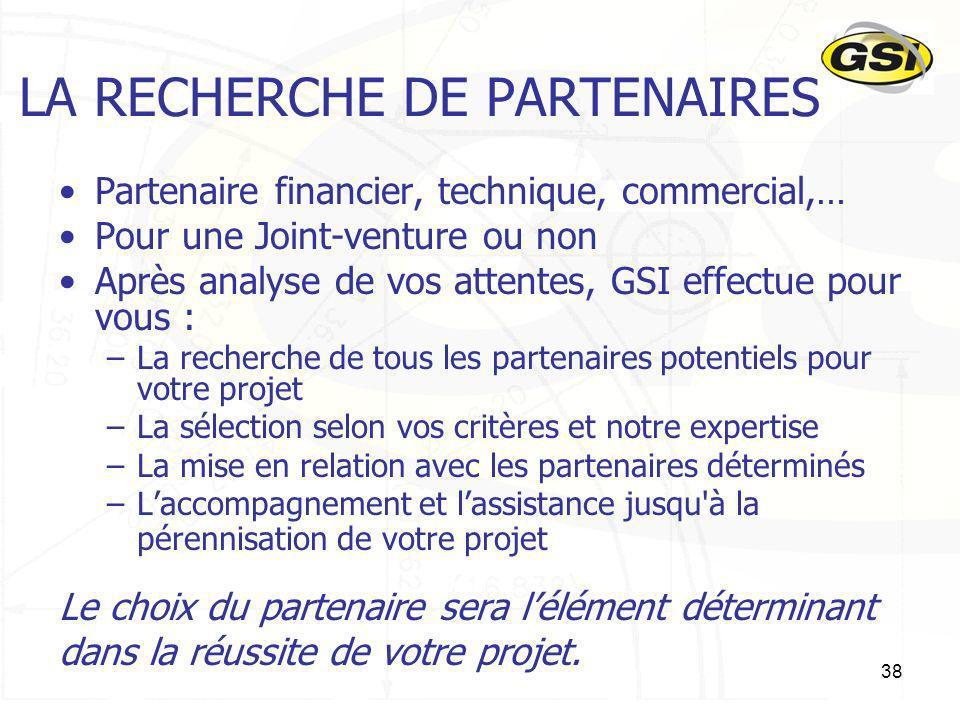 38 LA RECHERCHE DE PARTENAIRES Partenaire financier, technique, commercial,… Pour une Joint-venture ou non Après analyse de vos attentes, GSI effectue