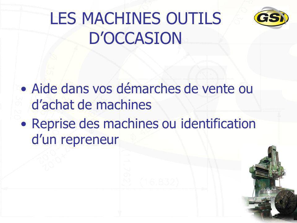 44 LES MACHINES OUTILS DOCCASION Aide dans vos démarches de vente ou dachat de machines Reprise des machines ou identification dun repreneur