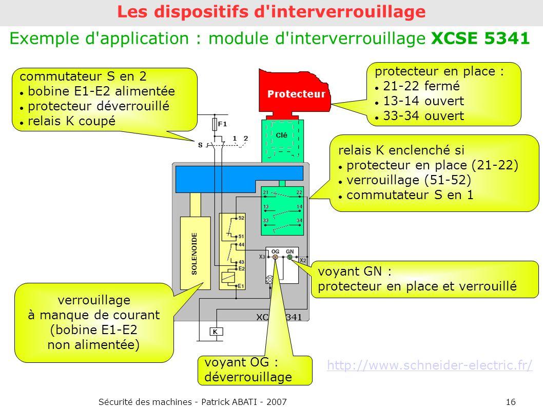 Sécurité des machines - Patrick ABATI - 200716 Les dispositifs d'interverrouillage Exemple d'application : module d'interverrouillage XCSE 5341 verrou