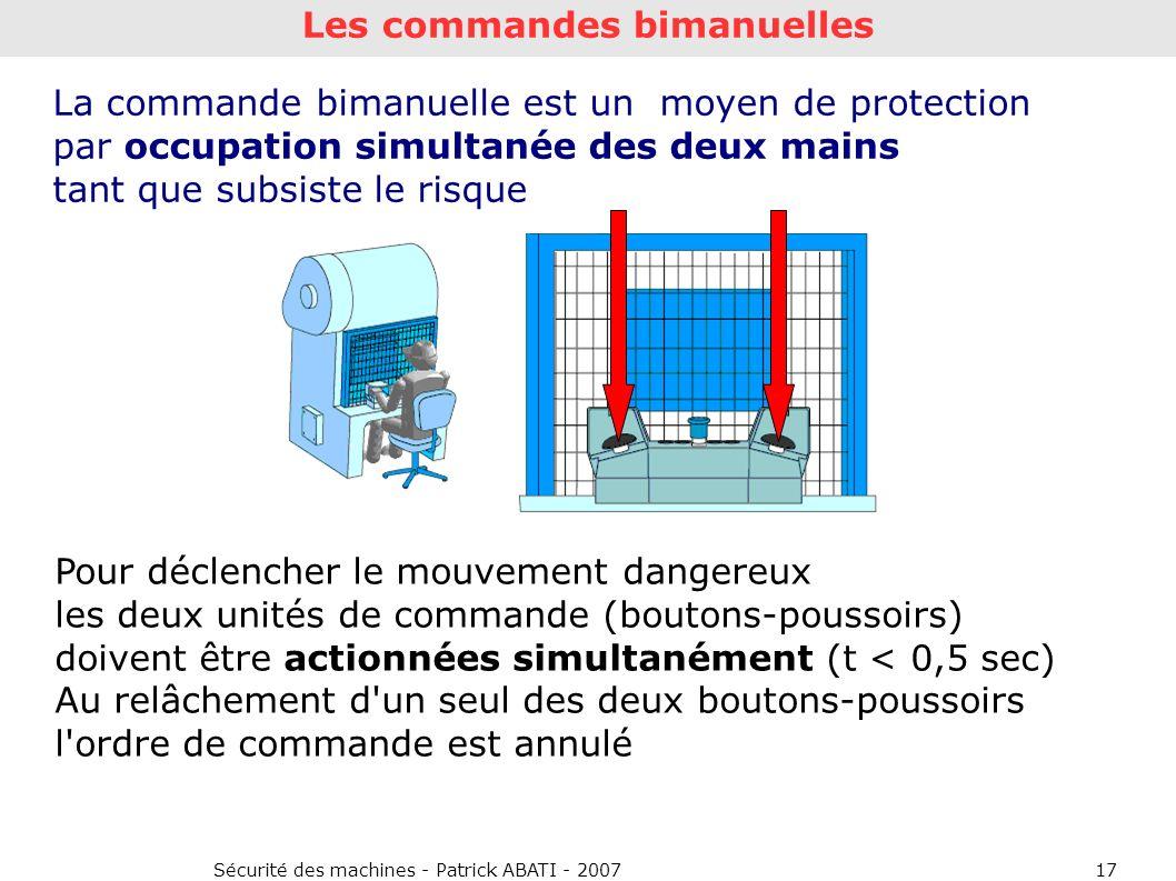 Sécurité des machines - Patrick ABATI - 200717 La commande bimanuelle est un moyen de protection par occupation simultanée des deux mains tant que sub
