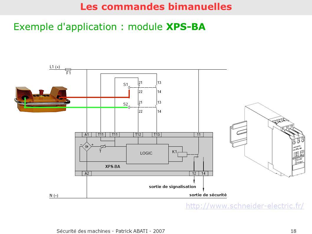Sécurité des machines - Patrick ABATI - 200718 Les commandes bimanuelles Exemple d'application : module XPS-BA http://www.schneider-electric.fr/