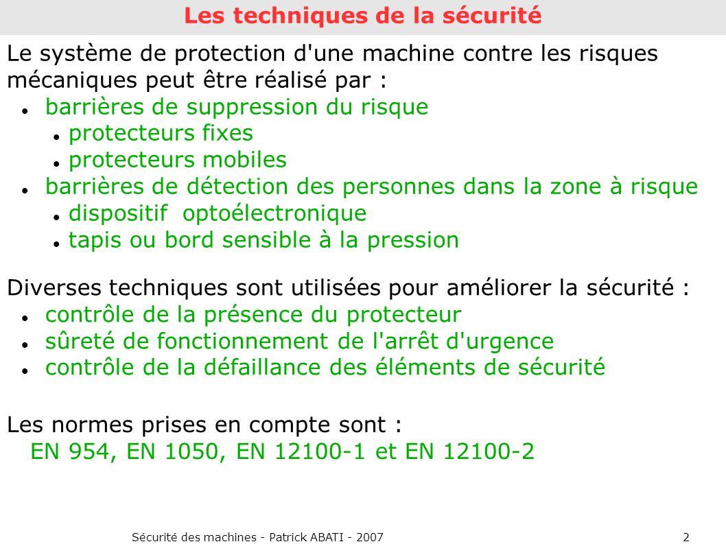 Sécurité des machines - Patrick ABATI - 20072 Les techniques de la sécurité Le système de protection d'une machine contre les risques mécaniques peut