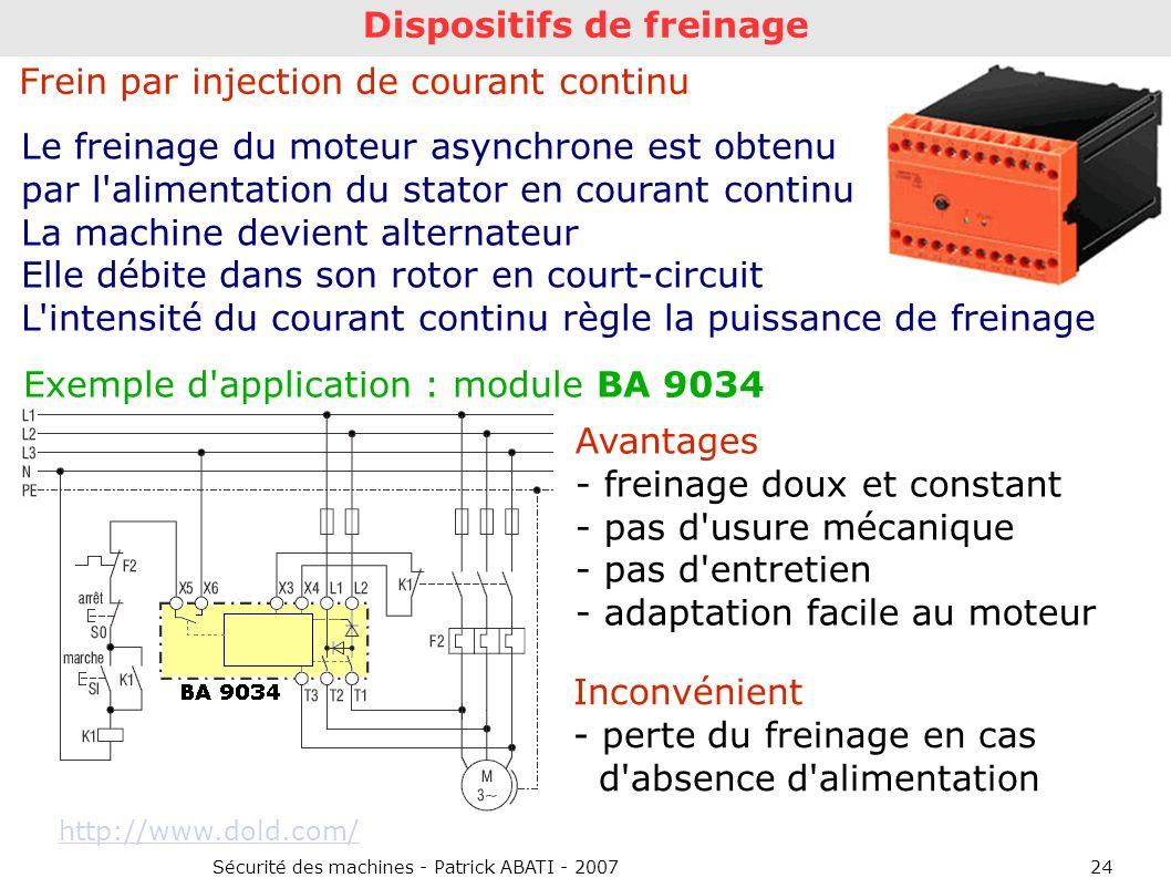 Sécurité des machines - Patrick ABATI - 200724 Dispositifs de freinage Frein par injection de courant continu Le freinage du moteur asynchrone est obt