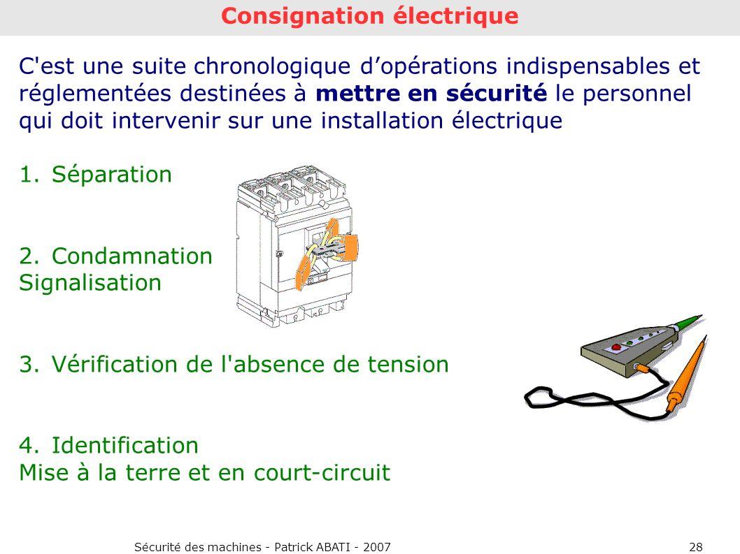 Sécurité des machines - Patrick ABATI - 200728 Consignation électrique C'est une suite chronologique dopérations indispensables et réglementées destin