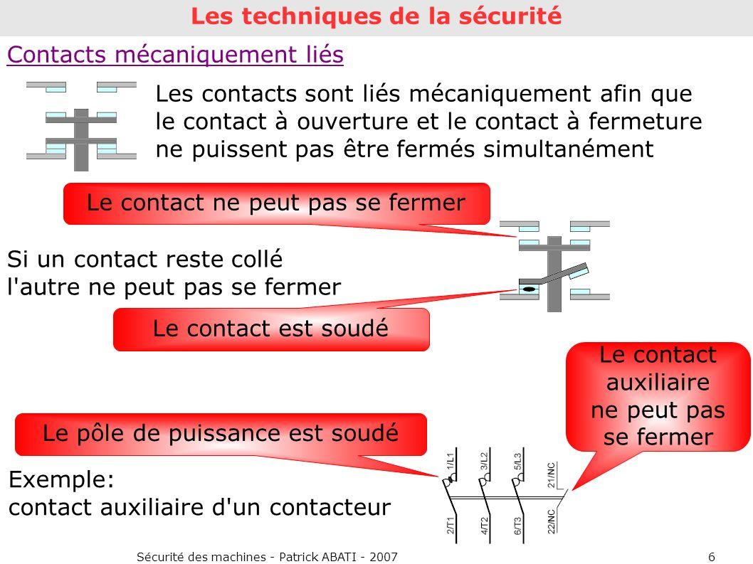 Sécurité des machines - Patrick ABATI - 20076 Contacts mécaniquement liés Les contacts sont liés mécaniquement afin que le contact à ouverture et le c