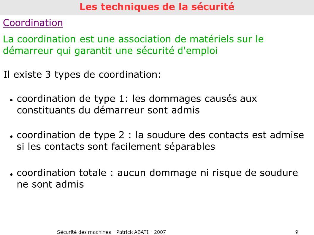 Sécurité des machines - Patrick ABATI - 20079 Coordination La coordination est une association de matériels sur le démarreur qui garantit une sécurité