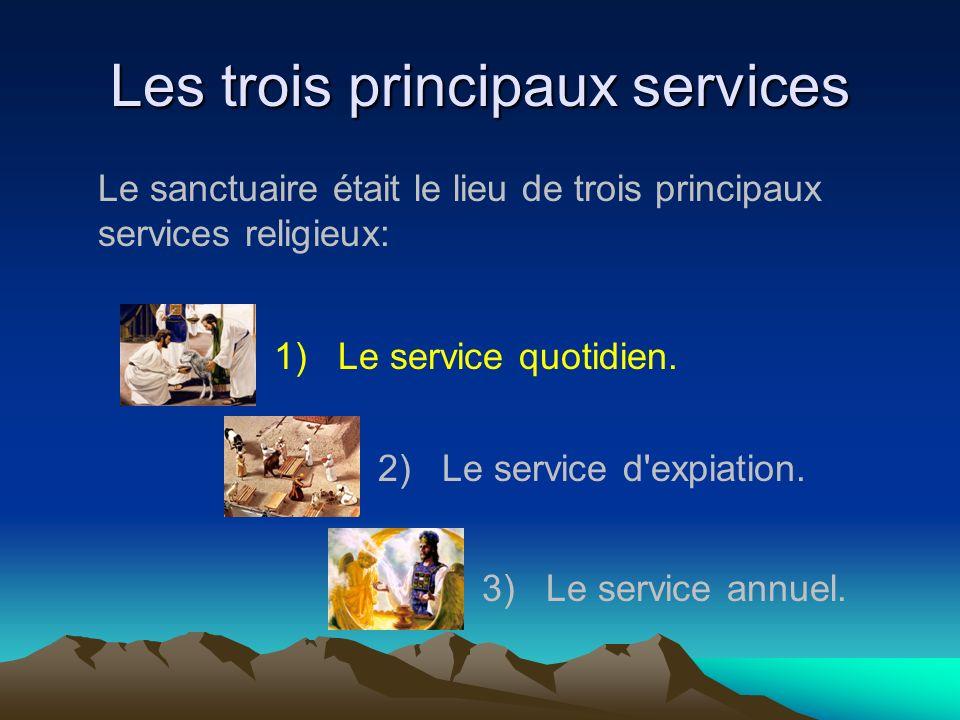 Les trois principaux services 1)Le service quotidien. 2)Le service d'expiation. 3)Le service annuel. Le sanctuaire était le lieu de trois principaux s