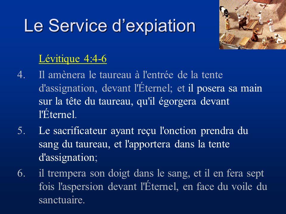 Le Service dexpiation Lévitique 4:4-6 4.Il amènera le taureau à l'entrée de la tente d'assignation, devant l'Éternel; et il posera sa main sur la tête