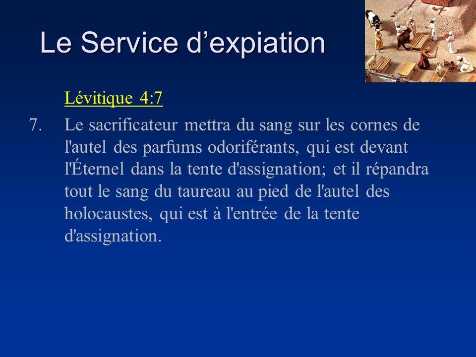 Le Service dexpiation Lévitique 4:7 7.Le sacrificateur mettra du sang sur les cornes de l'autel des parfums odoriférants, qui est devant l'Éternel dan