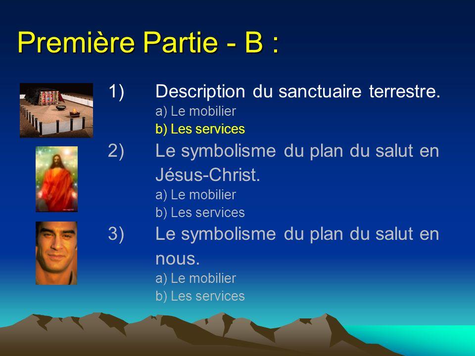 Première Partie - B : 1)Description du sanctuaire terrestre. a) Le mobilier b) Les services 2)Le symbolisme du plan du salut en Jésus-Christ. a) Le mo