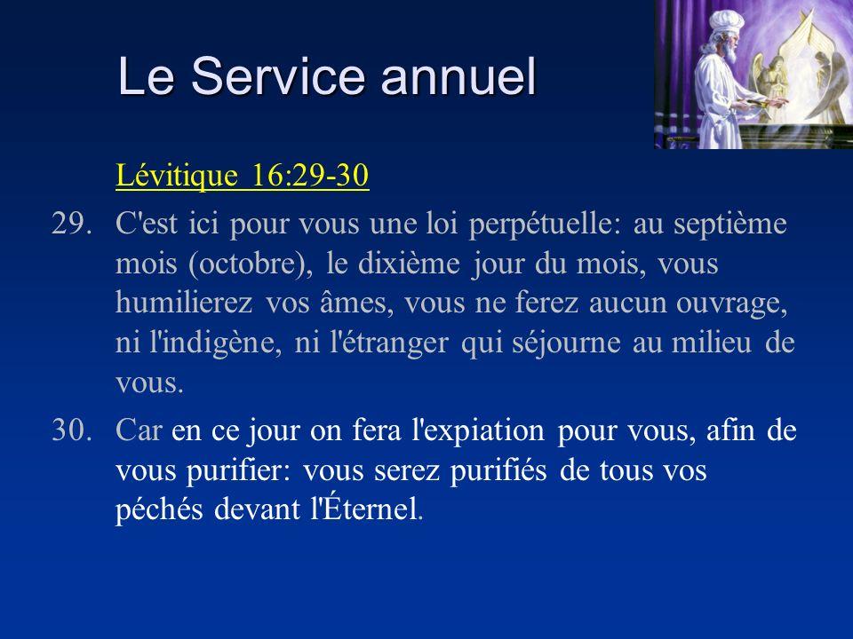 Le Service annuel Lévitique 16:29-30 29.C'est ici pour vous une loi perpétuelle: au septième mois (octobre), le dixième jour du mois, vous humilierez