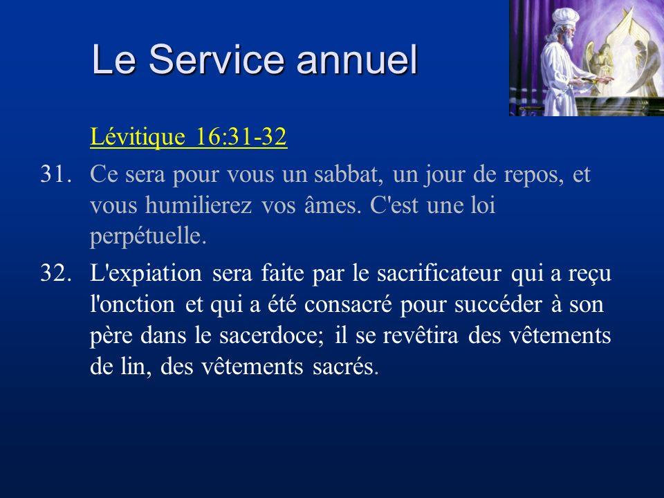 Le Service annuel Lévitique 16:31-32 31.Ce sera pour vous un sabbat, un jour de repos, et vous humilierez vos âmes. C'est une loi perpétuelle. 32.L'ex