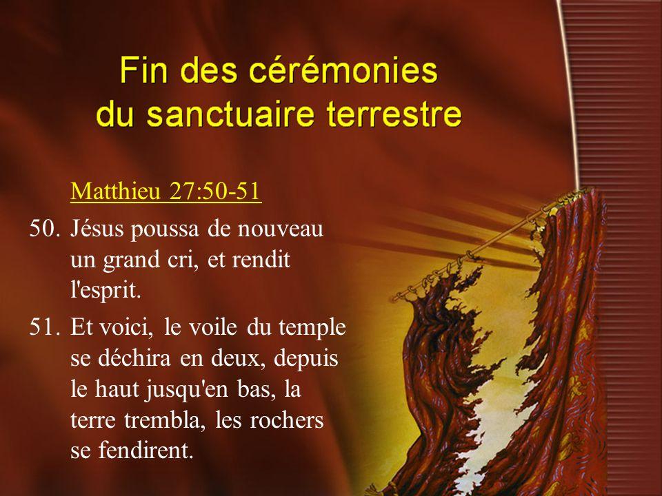 Matthieu 27:50-51 50.Jésus poussa de nouveau un grand cri, et rendit l'esprit. 51.Et voici, le voile du temple se déchira en deux, depuis le haut jusq