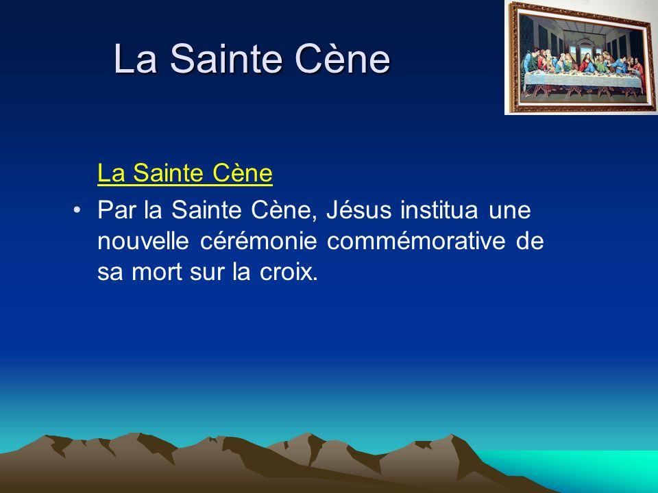 Par la Sainte Cène, Jésus institua une nouvelle cérémonie commémorative de sa mort sur la croix.