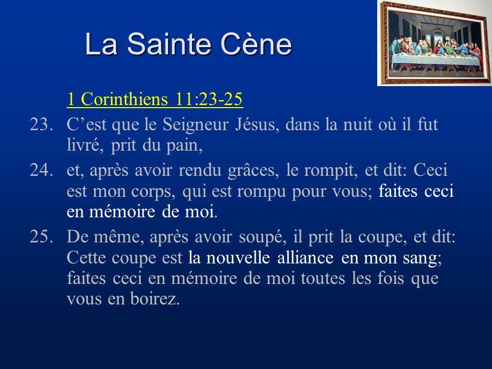 La Sainte Cène 1 Corinthiens 11:23-25 23.Cest que le Seigneur Jésus, dans la nuit où il fut livré, prit du pain, 24.et, après avoir rendu grâces, le r