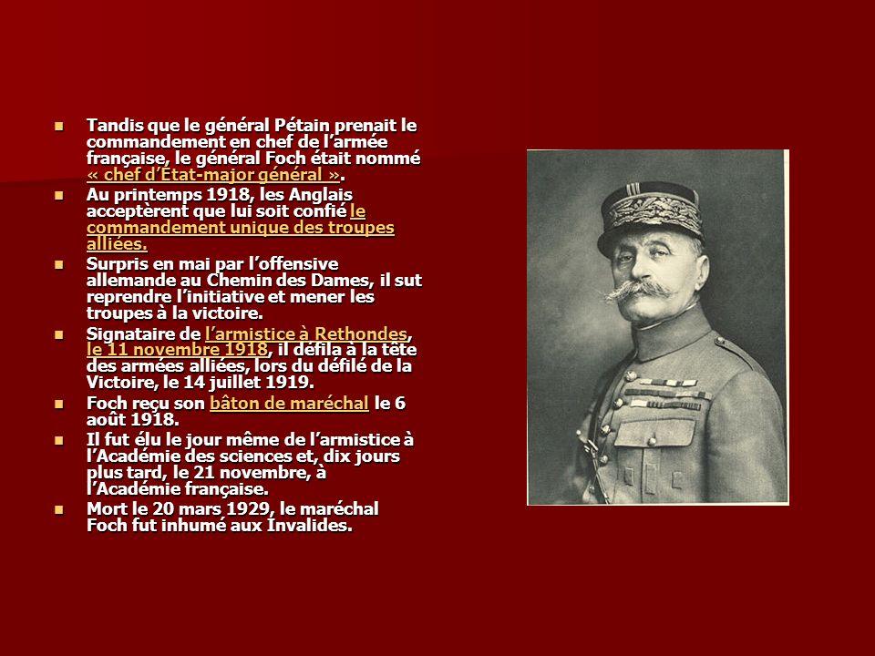 Tandis que le général Pétain prenait le commandement en chef de larmée française, le général Foch était nommé « chef dÉtat-major général ».