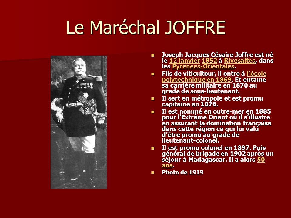 Le Maréchal JOFFRE Joseph Jacques Césaire Joffre est né le 12 janvier 1852 à Rivesaltes, dans les Pyrénées-Orientales.