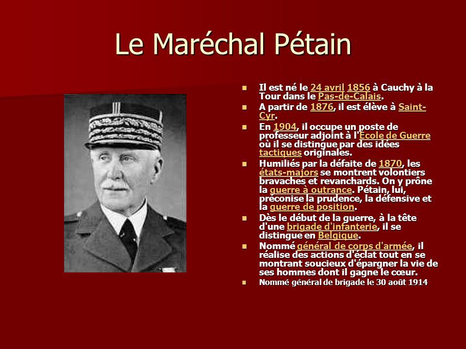 Le Maréchal Pétain Il est né le 24 avril 1856 à Cauchy à la Tour dans le Pas-de-Calais.