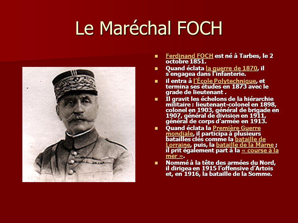 Le Maréchal FOCH Ferdinand FOCH est né à Tarbes, le 2 octobre 1851.