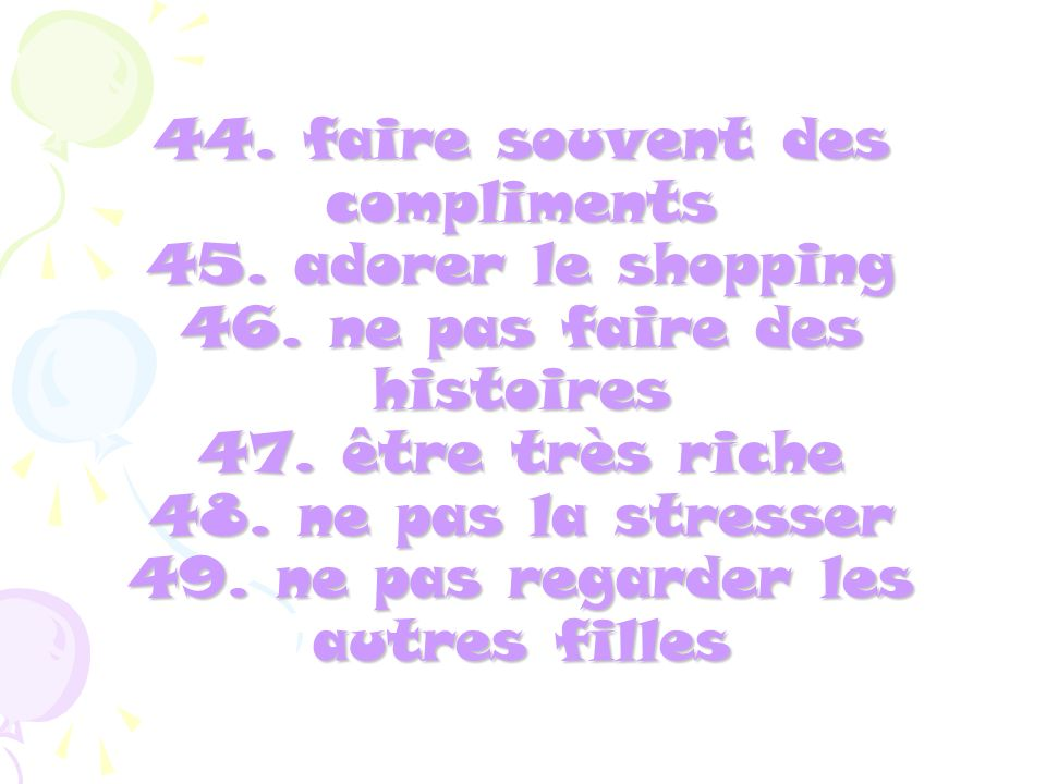 44.faire souvent des compliments 45. adorer le shopping 46.