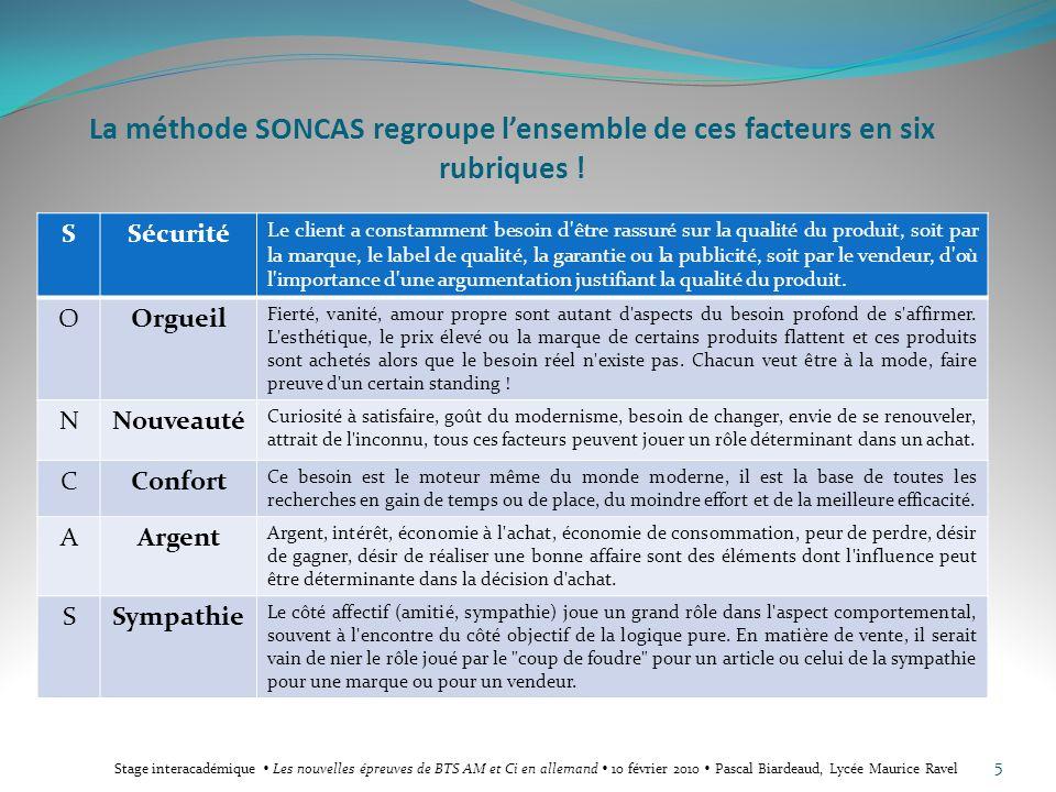 La méthode SONCAS regroupe lensemble de ces facteurs en six rubriques ! SSécurité Le client a constamment besoin d'être rassuré sur la qualité du prod