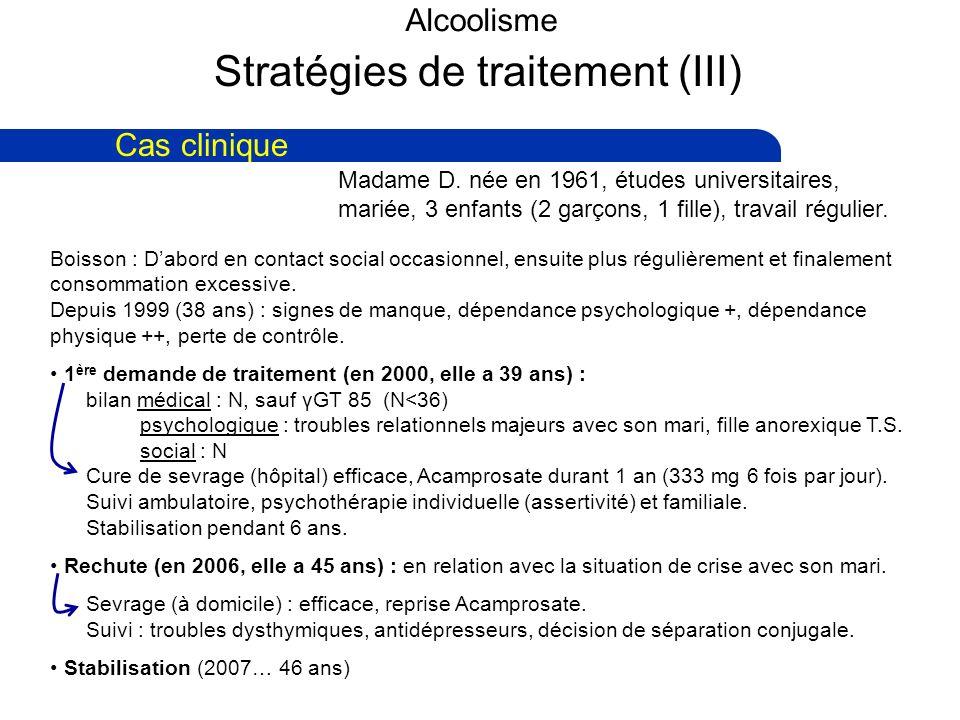 Alcoolisme Stratégies de traitement (III) Cas clinique Boisson : Dabord en contact social occasionnel, ensuite plus régulièrement et finalement consommation excessive.