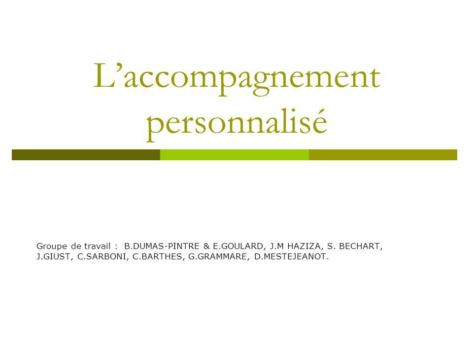 Laccompagnement personnalisé Groupe de travail : B.DUMAS-PINTRE & E.GOULARD, J.M HAZIZA, S.