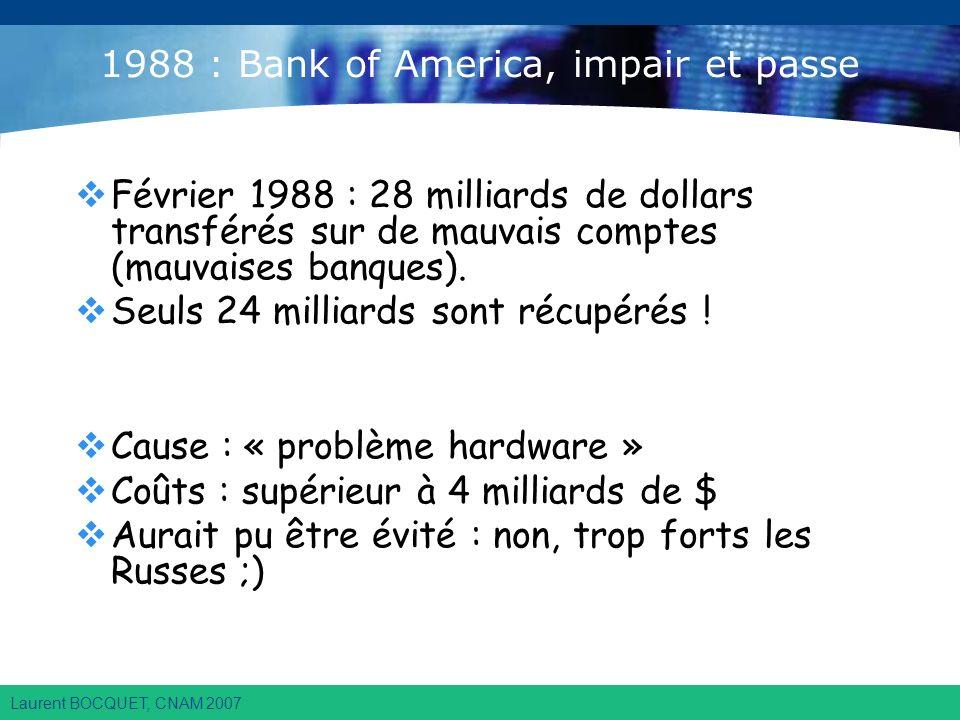 Laurent BOCQUET, CNAM 2007 1988 : Bank of America, impair et passe Février 1988 : 28 milliards de dollars transférés sur de mauvais comptes (mauvaises banques).