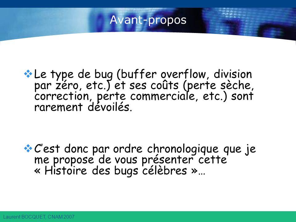 Laurent BOCQUET, CNAM 2007 Avant-propos Le type de bug (buffer overflow, division par zéro, etc.) et ses coûts (perte sèche, correction, perte commerciale, etc.) sont rarement dévoilés.