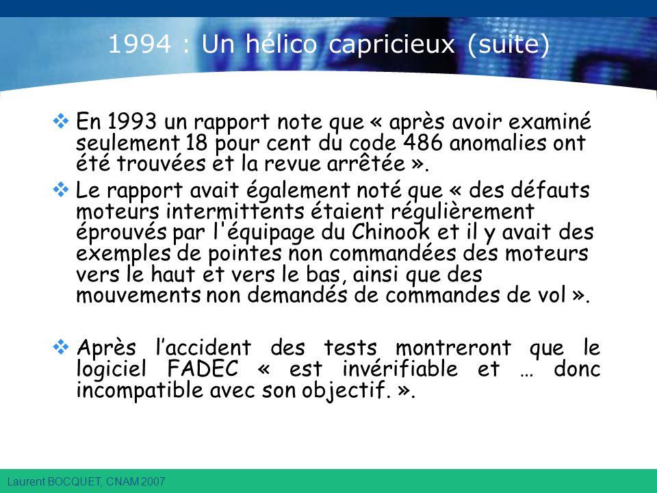 Laurent BOCQUET, CNAM 2007 1994 : Un hélico capricieux (suite) En 1993 un rapport note que « après avoir examiné seulement 18 pour cent du code 486 anomalies ont été trouvées et la revue arrêtée ».