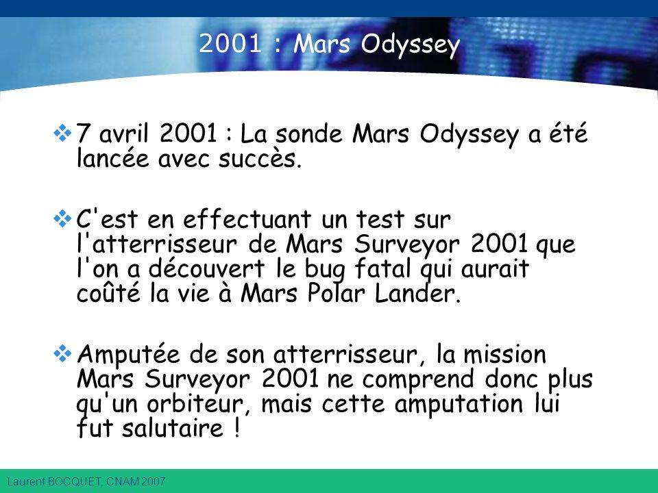 Laurent BOCQUET, CNAM 2007 2001 : Mars Odyssey 7 avril 2001 : La sonde Mars Odyssey a été lancée avec succès.