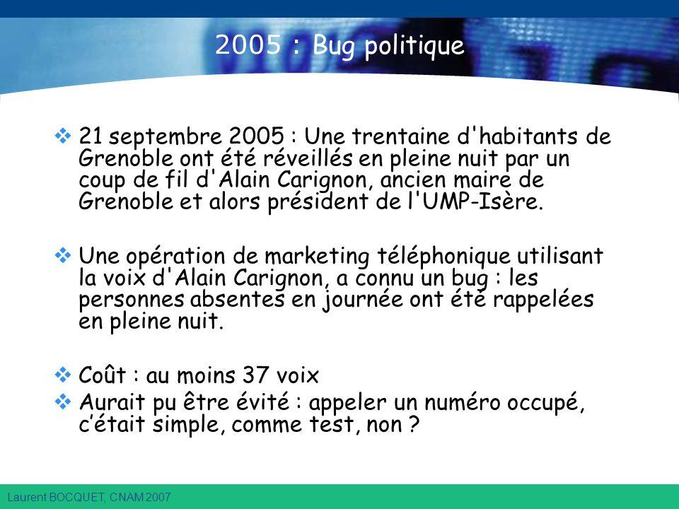 Laurent BOCQUET, CNAM 2007 2005 : Bug politique 21 septembre 2005 : Une trentaine d habitants de Grenoble ont été réveillés en pleine nuit par un coup de fil d Alain Carignon, ancien maire de Grenoble et alors président de l UMP-Isère.