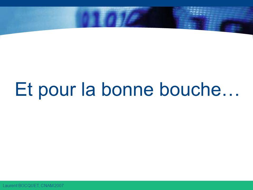 Laurent BOCQUET, CNAM 2007 Et pour la bonne bouche…