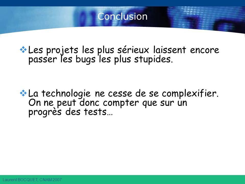 Laurent BOCQUET, CNAM 2007 Conclusion Les projets les plus sérieux laissent encore passer les bugs les plus stupides.