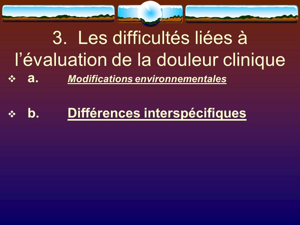 3. Les difficultés liées à lévaluation de la douleur clinique a. Modifications environnementales b.Différences interspécifiques