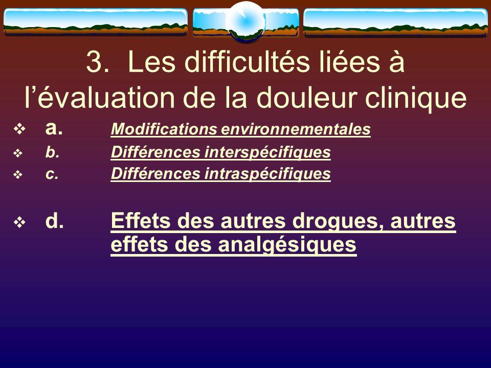 3. Les difficultés liées à lévaluation de la douleur clinique a. Modifications environnementales b.Différences interspécifiques c. Différences intrasp