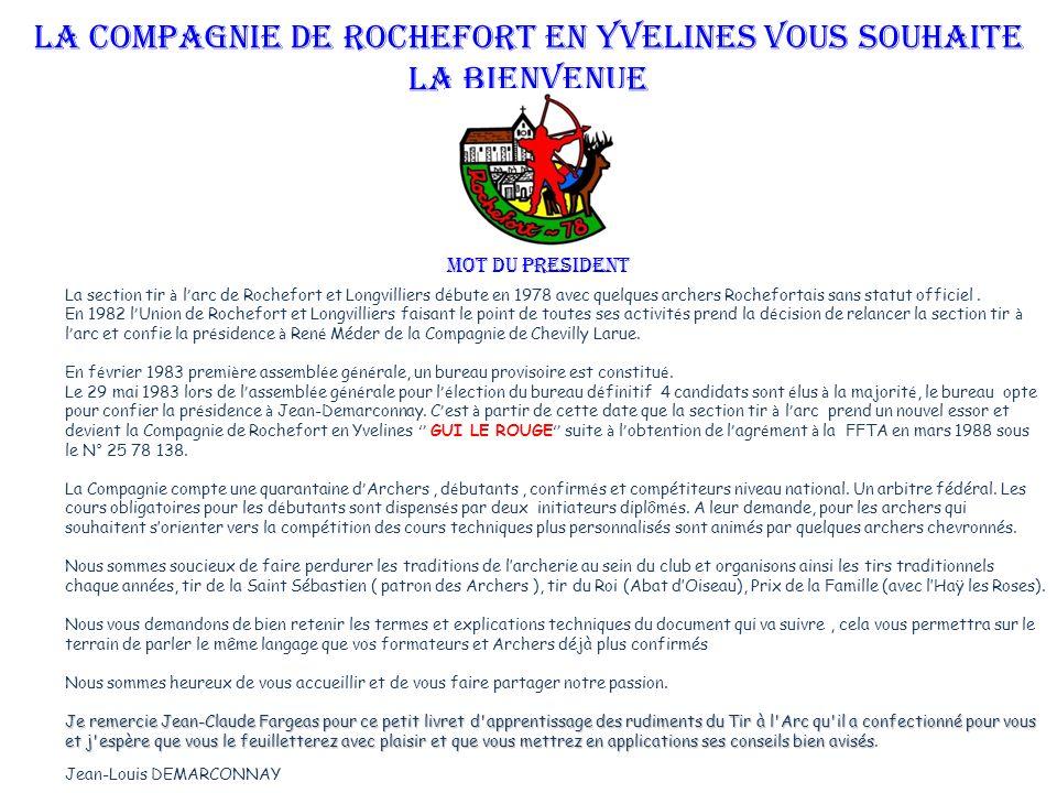 La Compagnie de Rochefort en Yvelines vous souhaite la bienvenue MOT DU PRESIDENT La section tir à l arc de Rochefort et Longvilliers d é bute en 1978 avec quelques archers Rochefortais sans statut officiel.