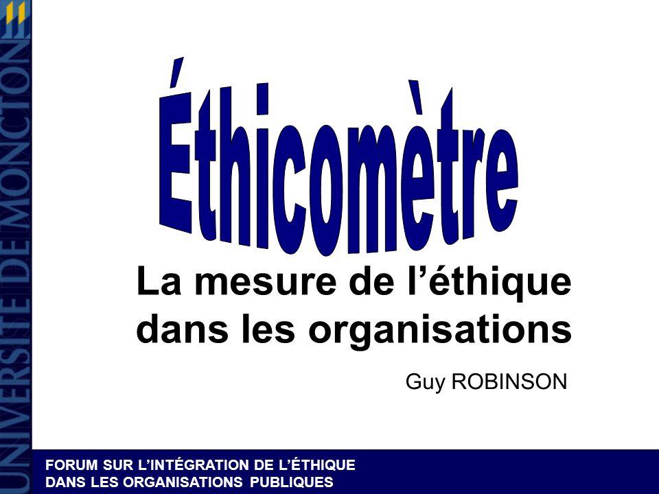 FORUM SUR LINTÉGRATION DE LÉTHIQUE DANS LES ORGANISATIONS PUBLIQUES La mesure de léthique dans les organisations Guy ROBINSON